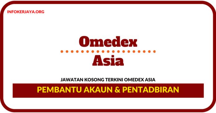Jawatan Kosong Terkini Pembantu Akaun & Pentadbiran Di Omedex Asia