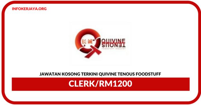 Jawatan Kosong Terkini Clerk Di Quivine Tenous Foodstuff