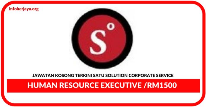 Jawatan Kosong Terkini Human Resource Executive Di Satu Solution Corporate Service