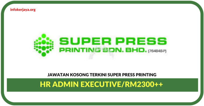 Jawatan Kosong Terkini HR Admin Executive Di Super Press Printing