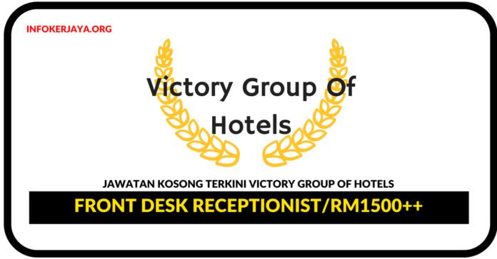 Jawatan Kosong Terkini Front Desk Receptionist Di Victory Group Of Hotels