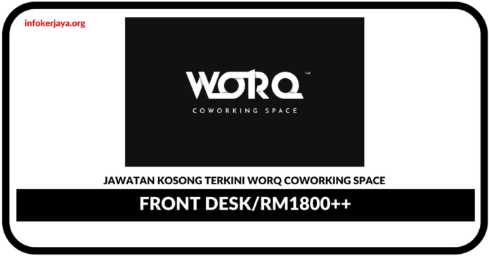 Jawatan Kosong Terkini Front Desk Di WORQ Coworking Space