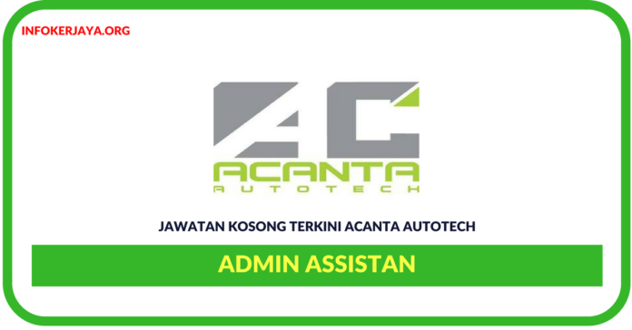 Jawatan Kosong Terkini Admin Assistant Di Acanta Autotech