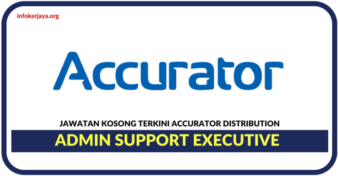 Jawatan Kosong Terkini Admin Support Executive Di Accurator Distribution