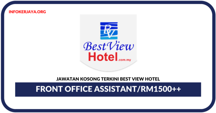Jawatan Kosong Terkini Front Office Assistant Di Best View Hotel