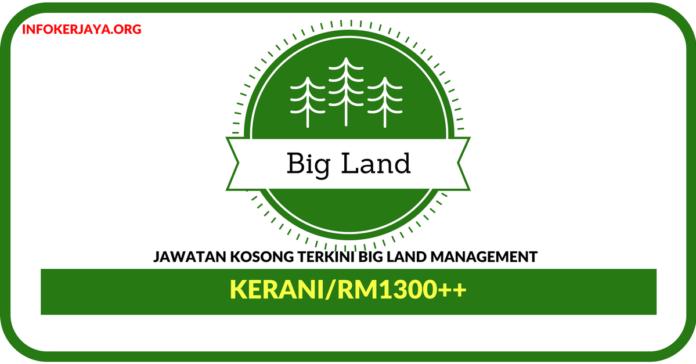 Jawatan Kosong Terkini General Clerk Di Big Land Management