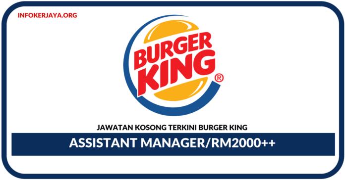 Jawatan Kosong Terkini Assistant Manager Di Burger King