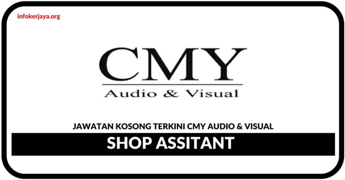 Jawatan Kosong Terkini Shop Assistant Di CMY Audio & Visual
