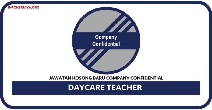 Jawatan Kosong Terkini Daycare Teacher Di Company Confidential
