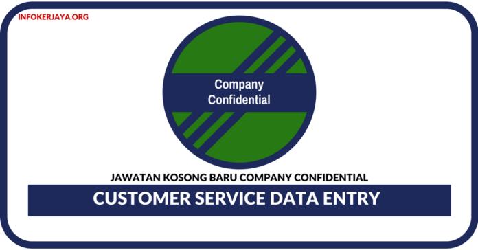 Jawatan Kosong Terkini Customer Service Data Entry Di Company Confidential