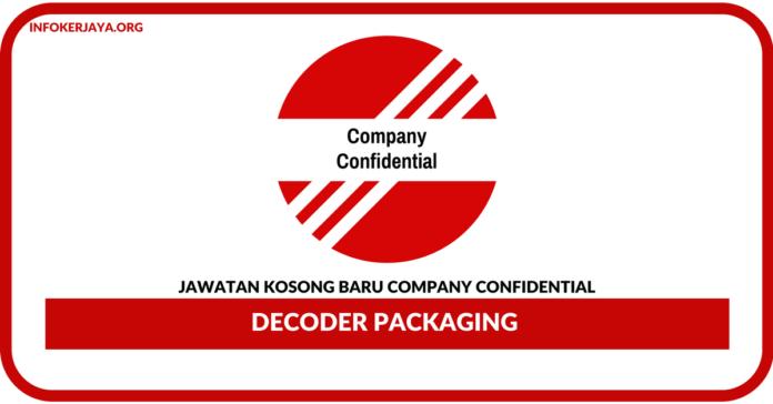 Jawatan Kosong Terkini Decoder Packaging Di Company Confidential