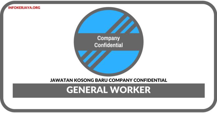 Jawatan Kosong Terkini General Worker Di Company Confidential