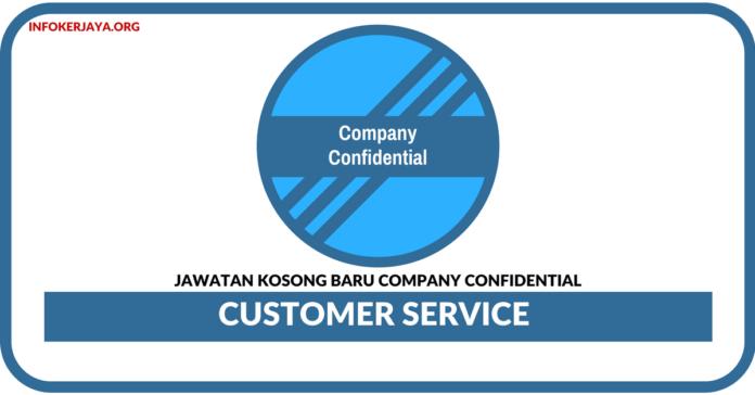 Jawatan Kosong Terkini Customer Service Di Company Confidential