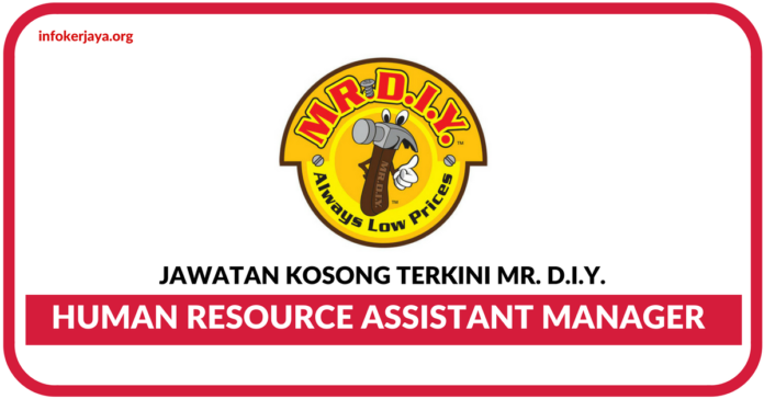 Jawatan Kosong Terkini Human Resource Assistant Manager Di Mr. D.I.Y.