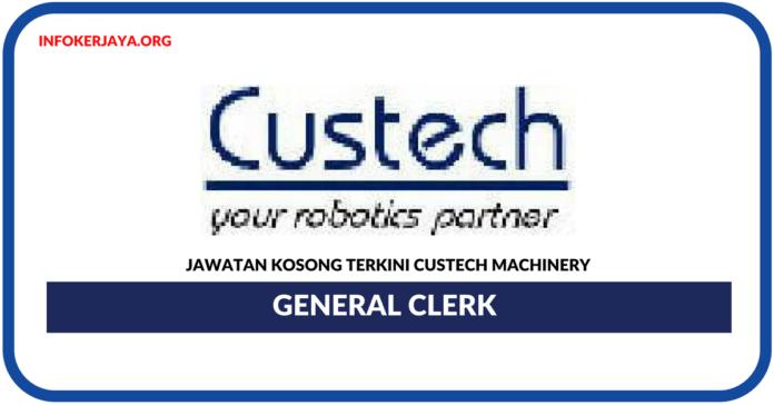 Jawatan Kosong Terkini General Clerk Di Custech Machinery