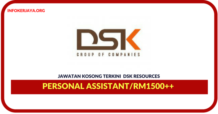 Jawatan Kosong Terkini Personal Assistant Di DSK Resources