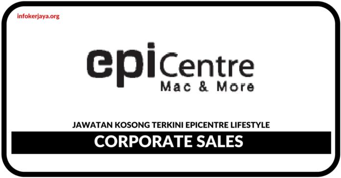 Jawatan Kosong Terkini Corporate Sales Di Epicentre Lifestyle