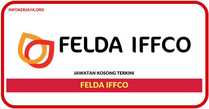 Jawatan Kosong Terkini FELDA IFFCO