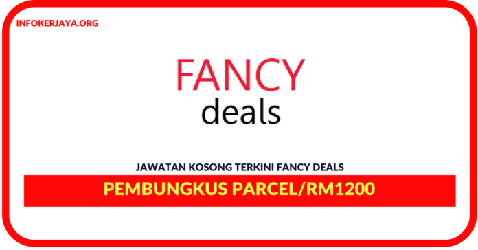 Jawatan Kosong Terkini Pembungkus Parcel Di Fancy Deals
