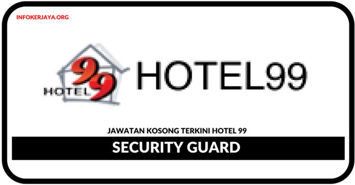 Jawatan Kosong Terkini Security Guard Di Hotel 99