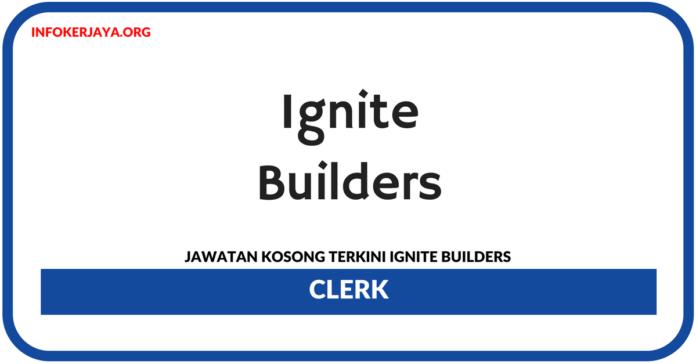 Jawatan Kosong Terkini Clerk Di Ignite Builders