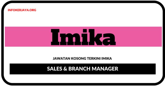 Jawatan Kosong Terkini Sales & Branch Manager Di Imika