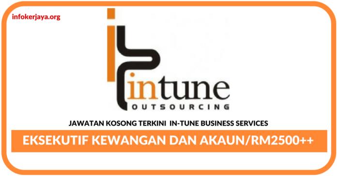 Jawatan Kosong Terkini Eksekutif Kewangan Dan Akaun Di In-Tune Business Services