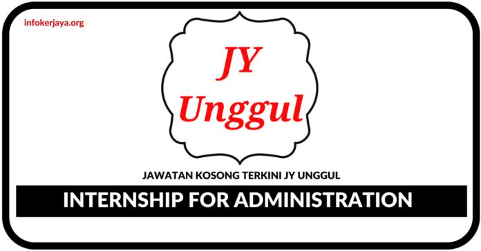 Jawatan Kosong Terkini Internship for Administration Di JY Unggul