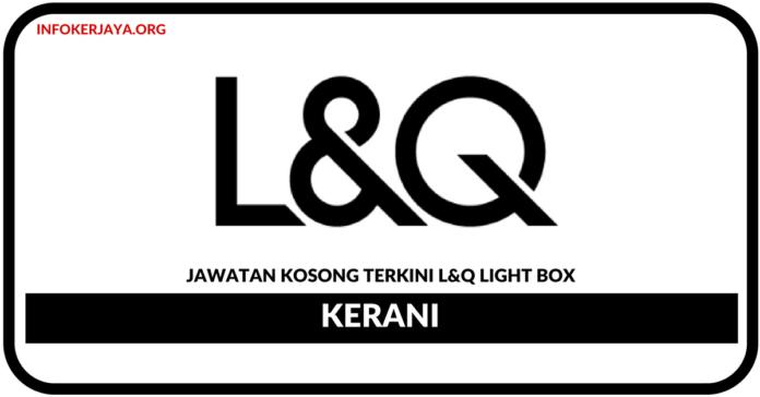 Jawatan Kosong Terkini Kerani Di L&Q Light Box