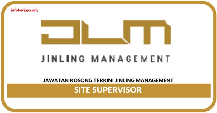 Jawatan Kosong Terkini Site Supervisor Di JinLing Management