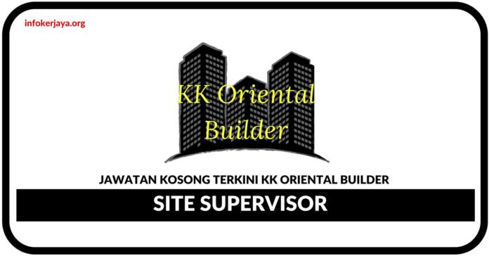 Jawatan Kosong Terkini Site Supervisor Di KK Oriental Builder