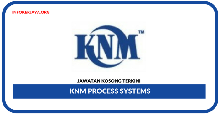 Jawatan Kosong Terkini KNM Process Systems