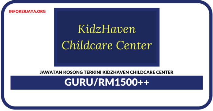 Jawatan Kosong Terkini Guru Di KidzHaven Childcare Center