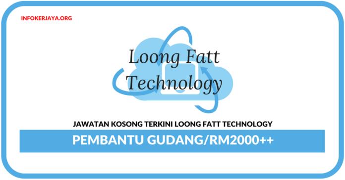 Jawatan Kosong Terkini Pembantu Gudang Di Loong Fatt Technology