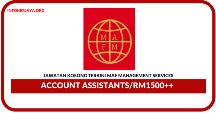 Jawatan Kosong Terkini Account Assistants Di MAF Management Services