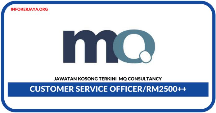 Jawatan Kosong Terkini Customer Service Officer Di MQ Consultancy