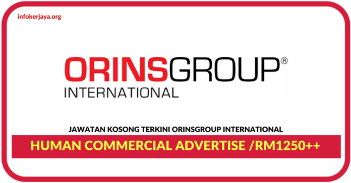 Jawatan Kosong Terkini Human Commercial Advertise Di ORINSGROUP International