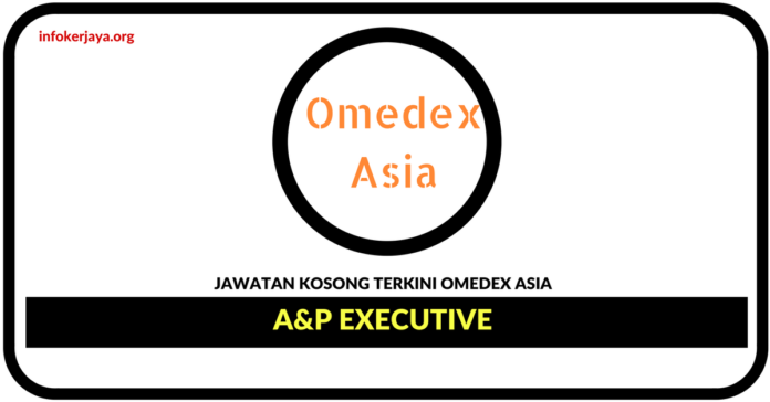 Jawatan Kosong Terkini A&P Executive Di Omedex Asia