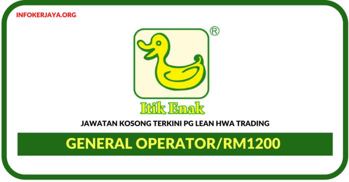 Jawatan Kosong Terkini General Operator Di PG Lean Hwa Trading