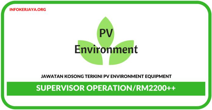 Jawatan Kosong Terkini Supervisor Operation Di PV Environment Equipment