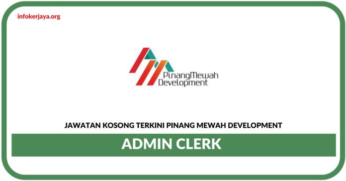 Jawatan Kosong Terkini Admin Clerk Di Pinang Mewah Development