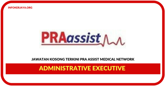 Jawatan Kosong Terkini Administrative Executive Di Pra Assist Medical Network