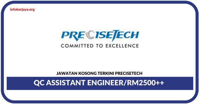 Jawatan Kosong Terkini QC Assistant Engineer Di Precisetech