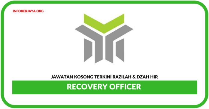 Jawatan Kosong Terkini Recovery Officer Di Razilah & Dzah Hir