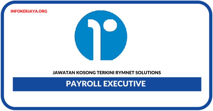 Jawatan Kosong Terkini Payroll Executive Di Rymnet Solutions