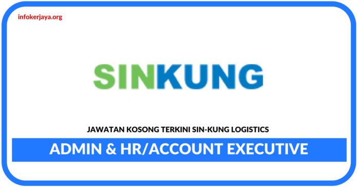 Jawatan Kosong Terkini Admin & Hr Dan Account Executive Di Sin-Kung Logistics