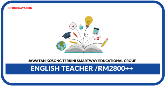 Jawatan Kosong Terkini English Teacher Di Smartway Educational Group