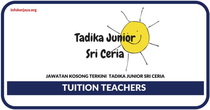 Jawatan Kosong Terkini Tuition Teachers Di Tadika Junior Sri Ceria