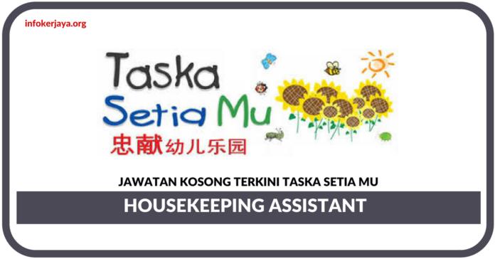 Jawatan Kosong Terkini Housekeeping Assistant Di Taska Setia Mu