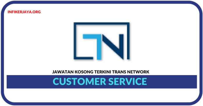 Jawatan Kosong Terkini Customer Service Di Trans Network